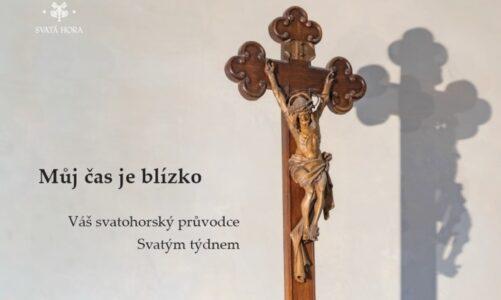 """Vyšel tištěný průvodce Svatého týdne ze Svaté Hory s názvem """"Můj čas je blízko"""""""