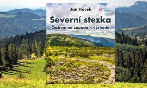 Vyšel knižní průvodce dálkové trasy Via Czechia. Severní stezka spojuje nejzápadnější a nejvýhodnější body Česka