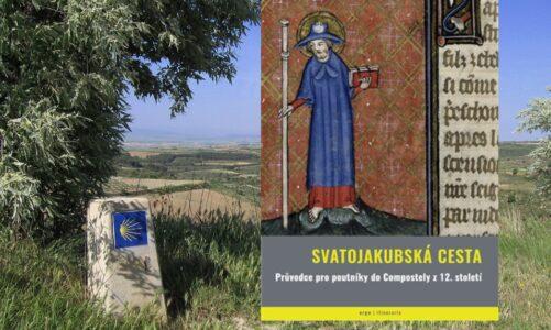 Svatojakubská cesta. Průvodce pro poutníky do Compostely z 12. století